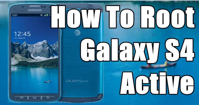 How To Root Samsung Galaxy S4 Active Without Computer