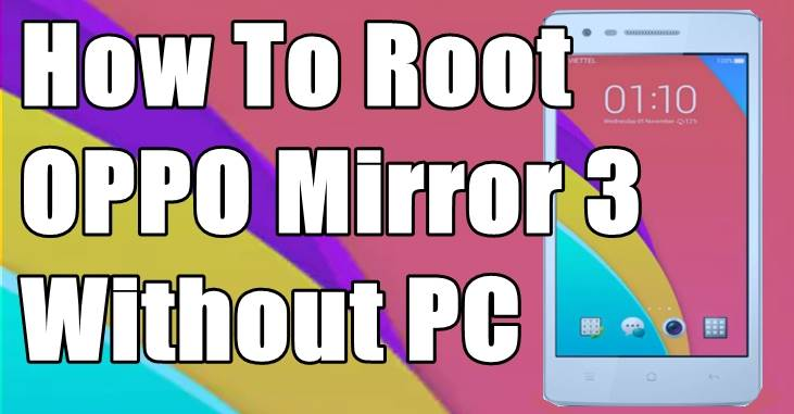 How To Root OPPO Mirror 3 Without PC