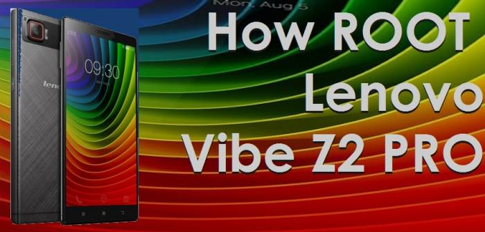 How To Root Lenovo Vibe Z2 Pro On Android 5.0.2