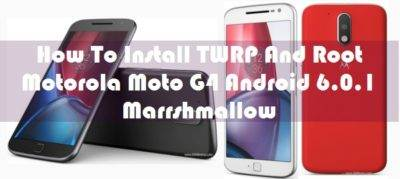 How To Install TWRP And Root Motorola Moto G4 Android 6.0.1 Marshmallow