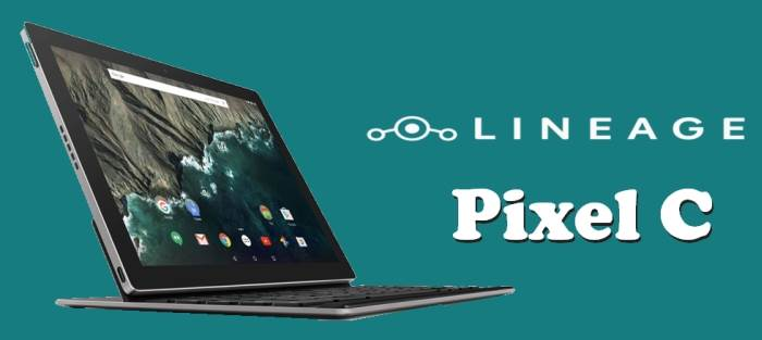 How To Install LineageOS 15.1 Oreo ROM On Pixel C