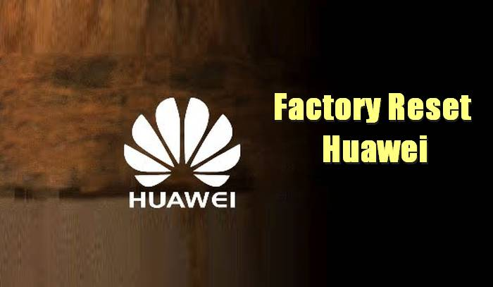 How To Factory Reset Huawei